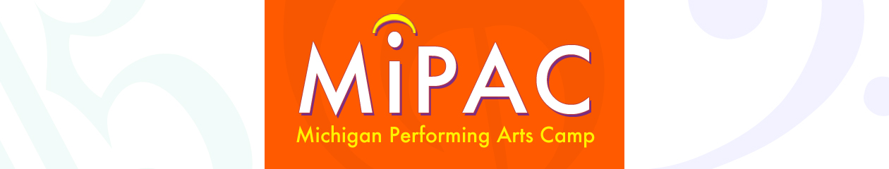 MiPAC — Michigan Performing Arts Camp! — MiPAC